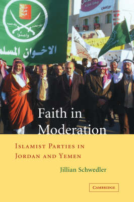 Faith in Moderation: Islamist Parties in Jordan and Yemen (Hardback)