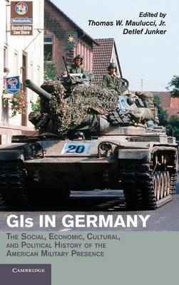 GIs in Germany: The Social, Economic, Cultural, and Political History of the American Military Presence - Publications of the German Historical Institute (Hardback)