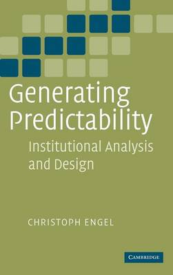 Generating Predictability: Institutional Analysis and Design (Hardback)