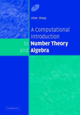 A Computational Introduction to Number Theory and Algebra (Hardback)