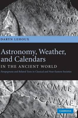 Astronomy, Weather, and Calendars in the Ancient World: Parapegmata and Related Texts in Classical and Near-Eastern Societies (Hardback)