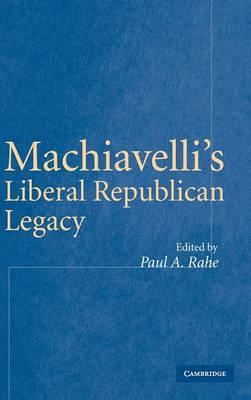 Machiavelli's Liberal Republican Legacy (Hardback)