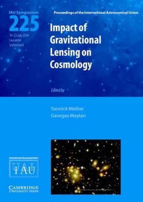 Proceedings of the International Astronomical Union Symposia and Colloquia: Impact of Gravitational Lensing on Cosmology (IAU S225) (Hardback)