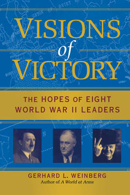 Visions of Victory: The Hopes of Eight World War II Leaders (Hardback)