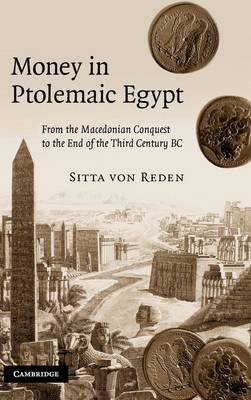 Money in Ptolemaic Egypt: From the Macedonian Conquest to the End of the Third Century BC (Hardback)