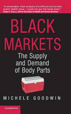 Black Markets: The Supply and Demand of Body Parts (Hardback)