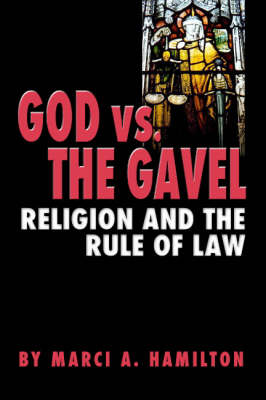 God vs. the Gavel: Religion and the Rule of Law (Hardback)