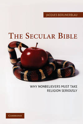 The Secular Bible: Why Nonbelievers Must Take Religion Seriously (Hardback)
