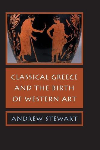 Classical Greece and the Birth of Western Art (Hardback)
