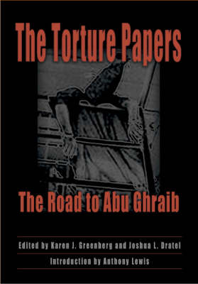 The Torture Papers: The Road to Abu Ghraib (Hardback)