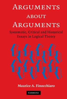 Arguments about Arguments: Systematic, Critical, and Historical Essays In Logical Theory (Hardback)