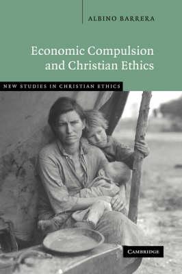 Economic Compulsion and Christian Ethics - New Studies in Christian Ethics 24 (Hardback)
