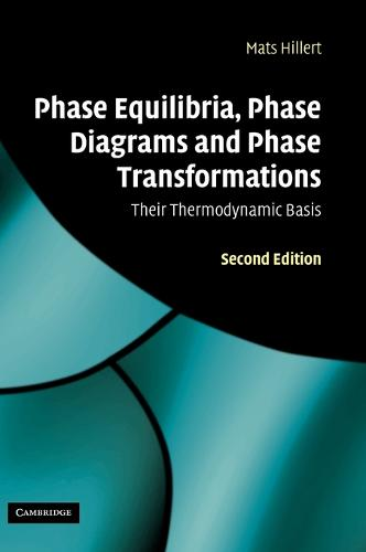 Phase Equilibria, Phase Diagrams and Phase Transformations: Their Thermodynamic Basis (Hardback)