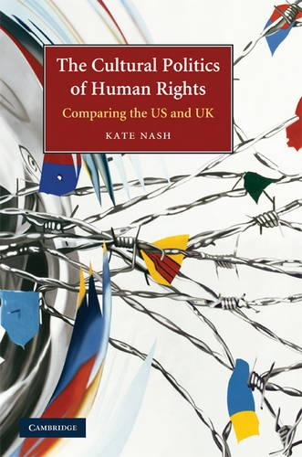 The Cultural Politics of Human Rights: Comparing the US and UK (Hardback)