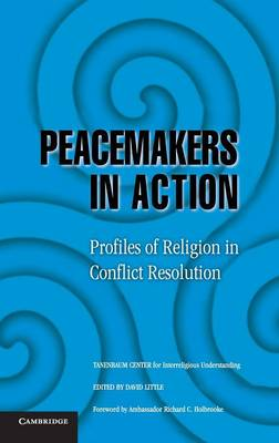 Peacemakers in Action: Profiles of Religion in Conflict Resolution (Hardback)