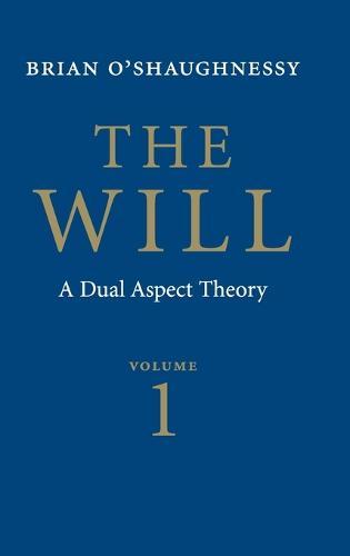 The Will: Volume 1, Dual Aspect Theory (Hardback)