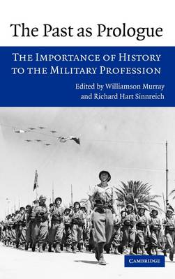 The Past as Prologue: The Importance of History to the Military Profession (Hardback)