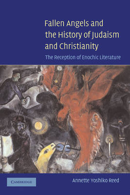 Fallen Angels and the History of Judaism and Christianity: The Reception of Enochic Literature (Hardback)