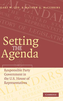 Setting the Agenda: Responsible Party Government in the U.S. House of Representatives (Hardback)