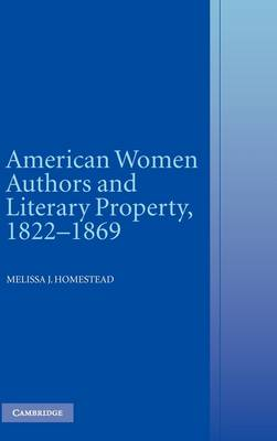 American Women Authors and Literary Property, 1822-1869 (Hardback)
