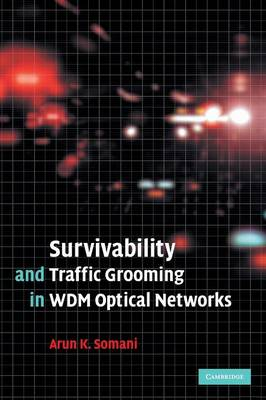 Survivability and Traffic Grooming in WDM Optical Networks (Hardback)