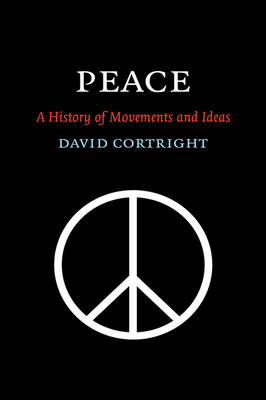 Peace: A History of Movements and Ideas (Hardback)