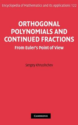 Orthogonal Polynomials and Continued Fractions: From Euler's Point of View - Encyclopedia of Mathematics and Its Applications 122 (Hardback)