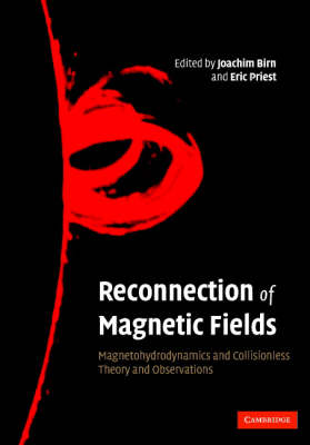 Reconnection of Magnetic Fields: Magnetohydrodynamics and Collisionless Theory and Observations (Hardback)
