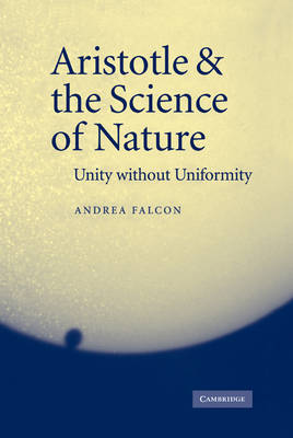 Aristotle and the Science of Nature: Unity without Uniformity (Hardback)