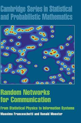 Cambridge Series in Statistical and Probabilistic Mathematics: Random Networks for Communication: From Statistical Physics to Information Systems Series Number 24 (Hardback)