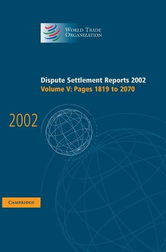 Dispute Settlement Reports 2002: Volume 5, Pages 1819-2070: Dispute Settlement Reports 2002: Volume 5, Pages 1819-2070 Pages 1819-2070 v. 5 - World Trade Organization Dispute Settlement Reports (Hardback)