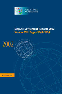 Dispute Settlement Reports 2002: Volume 8, Pages 3043-3594 - World Trade Organization Dispute Settlement Reports (Hardback)