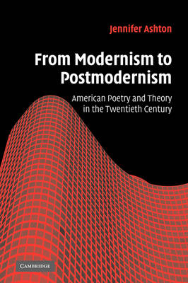 From Modernism to Postmodernism: American Poetry and Theory in the Twentieth Century - Cambridge Studies in American Literature and Culture (Hardback)