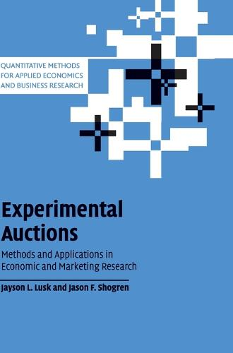 Quantitative Methods for Applied Economics and Business Research: Experimental Auctions: Methods and Applications in Economic and Marketing Research (Hardback)