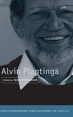 Alvin Plantinga - Contemporary Philosophy in Focus (Hardback)