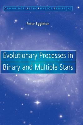 Evolutionary Processes in Binary and Multiple Stars - Cambridge Astrophysics 40 (Hardback)