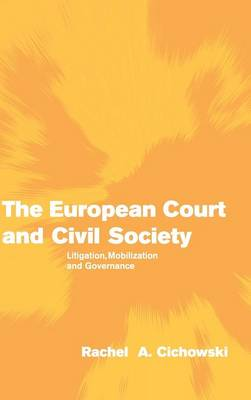 Themes in European Governance: The European Court and Civil Society: Litigation, Mobilization and Governance (Hardback)