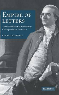 Empire of Letters: Letter Manuals and Transatlantic Correspondence, 1680-1820 (Hardback)
