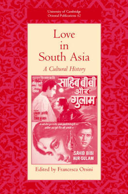 Love in South Asia: A Cultural History - University of Cambridge Oriental Publications 62 (Hardback)
