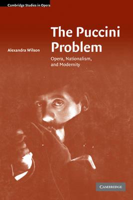 The Puccini Problem: Opera, Nationalism, and Modernity - Cambridge Studies in Opera (Hardback)