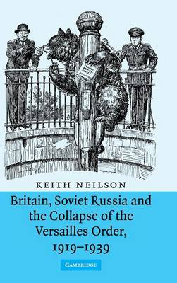 Britain, Soviet Russia and the Collapse of the Versailles Order, 1919-1939 (Hardback)