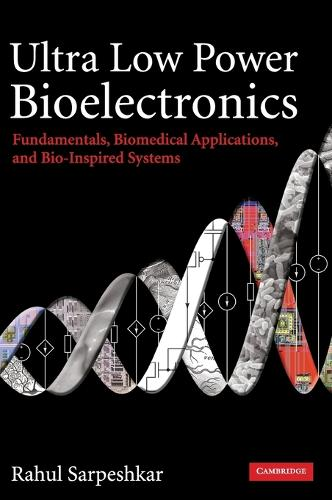 Ultra Low Power Bioelectronics: Fundamentals, Biomedical Applications, and Bio-Inspired Systems (Hardback)