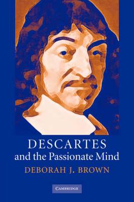 Descartes and the Passionate Mind (Hardback)
