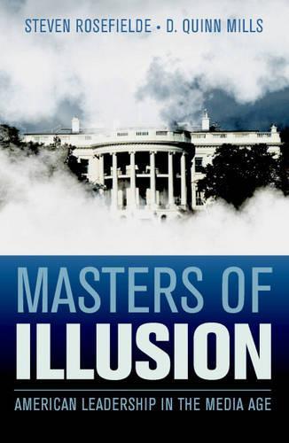 Masters of Illusion: American Leadership in the Media Age (Hardback)