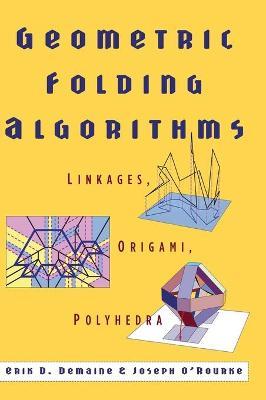 Geometric Folding Algorithms: Linkages, Origami, Polyhedra (Hardback)