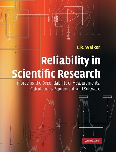 Reliability in Scientific Research: Improving the Dependability of Measurements, Calculations, Equipment, and Software (Hardback)