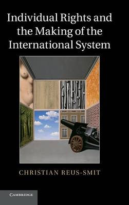 Individual Rights and the Making of the International System (Hardback)