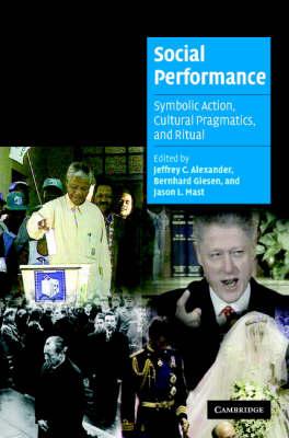 Social Performance: Symbolic Action, Cultural Pragmatics, and Ritual - Cambridge Cultural Social Studies (Hardback)