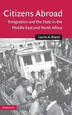 Citizens Abroad: Emigration and the State in the Middle East and North Africa - Cambridge Middle East Studies 23 (Hardback)
