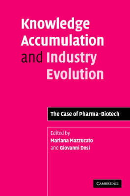 Knowledge Accumulation and Industry Evolution: The Case of Pharma-Biotech (Hardback)